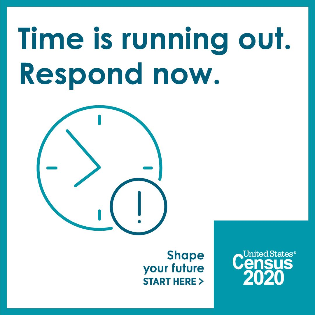 Time is running out. Respond now. Shape your future, start here. United States Census 2020